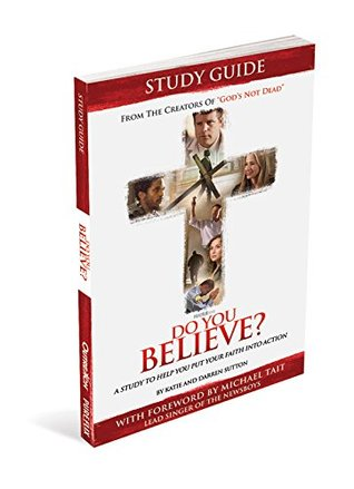 Do You Believe?: A Study to Help you Put Your Faith into Action