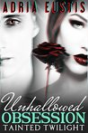 Unhallowed Obsession: Tainted Twilight: Episode 1 ~ A Vampire Romance Serial