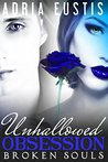 Unhallowed Obsession: Broken Souls: Episode 2 ~ A Vampire Romance Serial