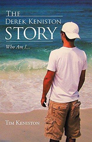The Derek Keniston Story: Who Am I...
