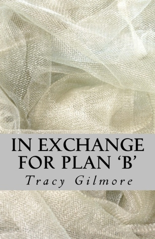 In Exchange for Plan 'B' by Tracy Gilmore