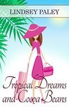 Tropical Dreams and Cocoa Beans by Lindsey Paley