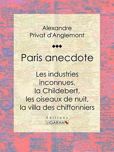 Paris anecdote: Les industries inconnues, la Childebert, les oiseaux de nuit, la villa des chiffonniers