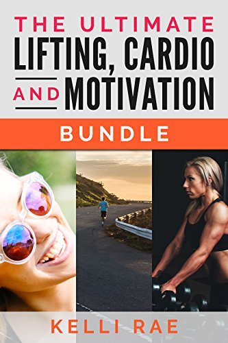 HEALTH AND FITNESS: The Ultimate Lifting, Cardio and Motivation Bundle (Weight Loss Fitness Self Help Books)