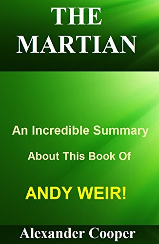 The Martian: An Incredible Summary About This Book Of Andy Weir! (The Martian: An Incredible Summary--- Novel, Book, Chronicles , Audiobook, Audible)