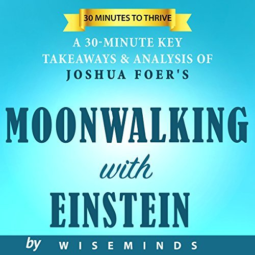 Moonwalking with Einstein   Key Takeaways, Analysis & Review: The Art and Science of Remembering Everything