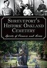 Shreveport's Historic Oakland Cemetery: Spirits of Pioneers and Heroes (Landmarks)