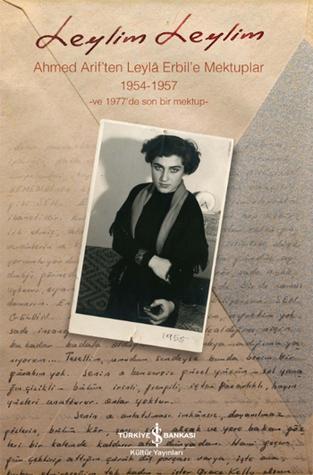 Leylim Leylim - Ahmed Arif'ten Leylâ Erbil'e Mektuplar 1954-1957 -ve 1977'de son bir mektup-