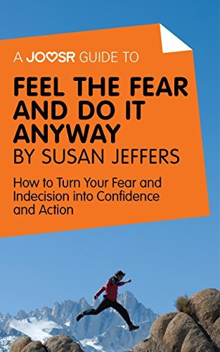 A Joosr Guide to... Feel the Fear and Do it Anyway by Susan Jeffers: How to Turn Your Fear and Indecision into Confidence and Action