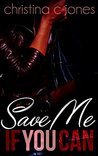 Save Me If You Can by Christina C. Jones