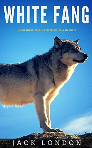 White Fang: Color Illustrated, Formatted for E-Readers