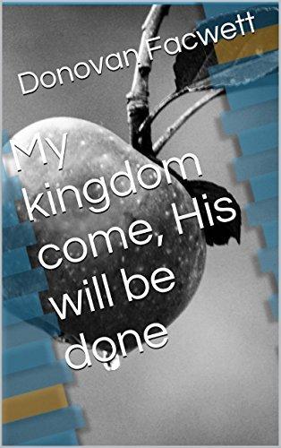 My kingdom come, His will be done: Kingdom come