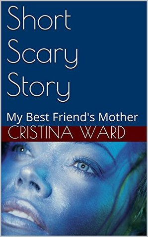 Short Scary Story 2: My Best Friend's Mother