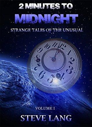 2 Minutes to Midnight: Strange Tales of the Unusual MOBI PDF por Steve Lang