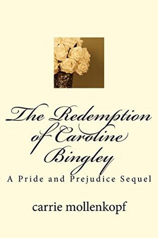The Redemption of Caroline Bingley: A Pride and Prejudice Sequel