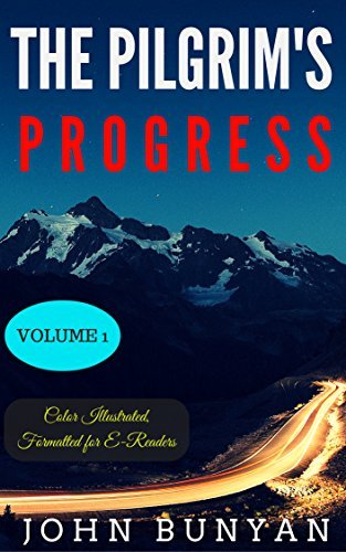 The Pilgrim's Progress - Volume I: Color Illustrated, Formatted for E-Readers