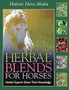 Herbal Blends for Horses: Herbal Combination Recipes from Expert Horsewomen