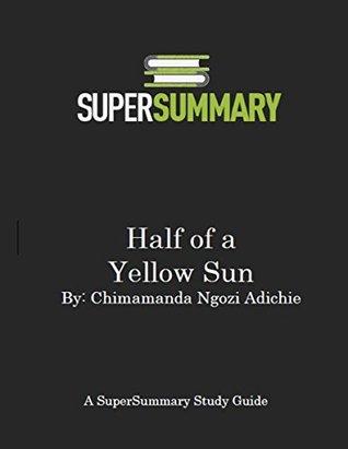 Half of a Yellow Sun by Chimamanda Ngozi Adichie - SuperSummary Study Guide