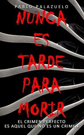 Nunca es tarde para morir by Pablo Palazuelo Basaldua