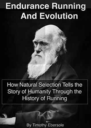 Endurance Running and Evolution: How Natural Selection Tells the Story of Humanity Through the History of Running