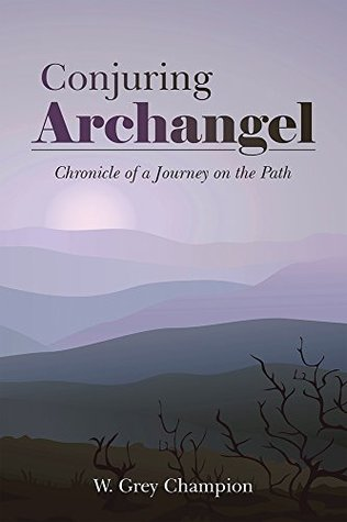 Conjuring Archangel: Chronicle of a Journey on the Path