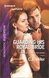 Guarding His Royal Bride by C.J.  Miller