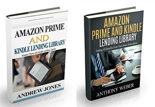 Amazon Prime and Kindle Lending Library: 2 in 1. Getting All the Benefits from Kindle Unlimited (Free books, Free Movie, Amazon Prime, amazon prime lending Amazon Prime and Kindle Lending Library)