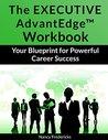 The Executive AdvantEdge Workbook: Your Blueprint for Powerful Career Success
