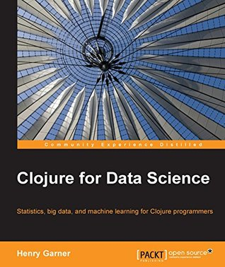 Clojure for Data Science by Henry Garner
