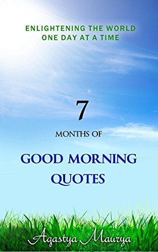 7 Months of Good Morning Quotes: Englightening the World One Day at a Time