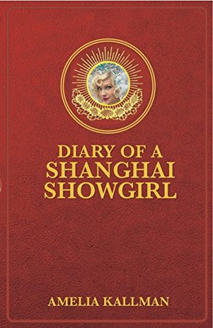 Diary of a Shanghai Showgirl: Raising the Red Curtain on China... Uncensored