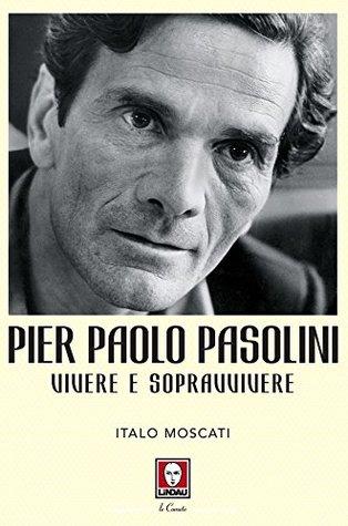 Pier Paolo Pasolini: Vivere e sopravvivere