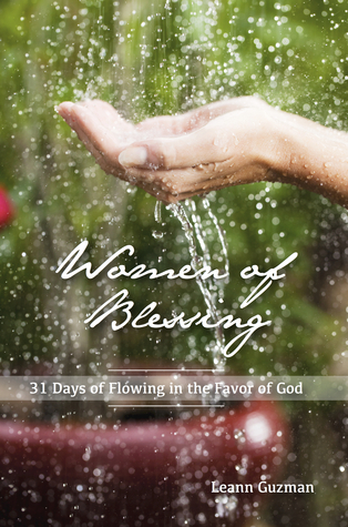 Women of Blessing: 31 Days of Flowing in the Favor of God
