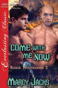 Come with Me Now (Rogue Wolfhounds #2)