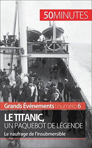 Le Titanic, un paquebot de légende: Le naufrage de l'insubmersible (Grands Événements t. 6)