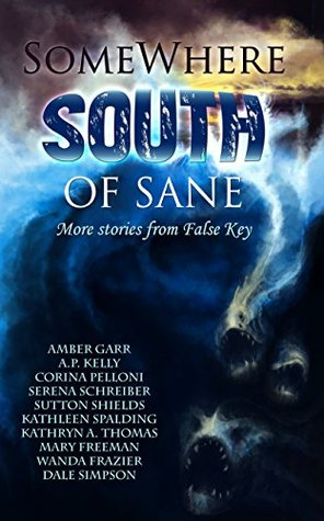 Somewhere South of Sane: More stories and poems from False Key(Somewhere South 2) - Serena Schreiber