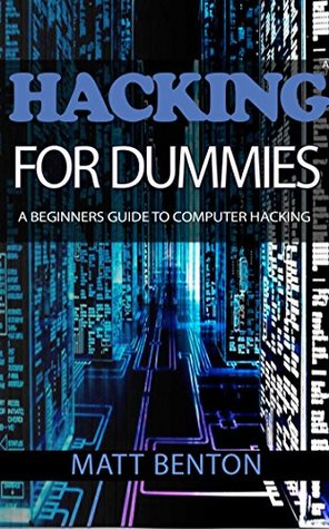 Computer Hacking: A beginners guide to computer hacking (hacking, how to hack, hacking exposed, hacking system, hacking for dummies, hacking guide, security ... Computer Bugs, internet skills Book 2)