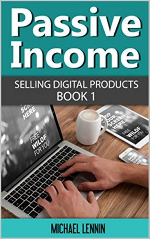 Passive Income - Selling digital Products (Book 1) (Passive Income,Passive Income, Financial freedom, Making money online, income streams, Affiliate Marketing and Advertising)