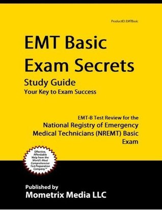EMT Basic Exam Secrets Study Guide: EMT-B Test Review for the National Registry of Emergency Medical Technicians (NREMT) Basic Exam