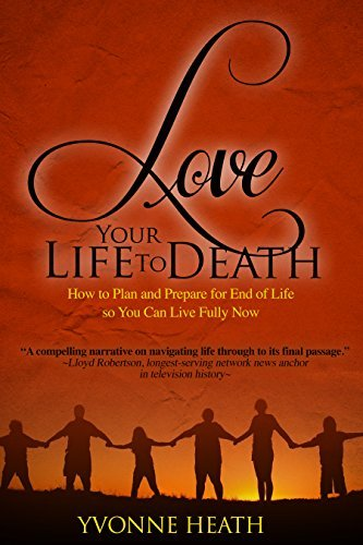 Love Your Life to Death: How to Plan and Prepare for End of Life so You Can Live Fully Now
