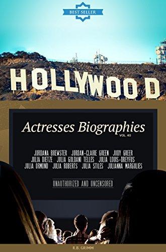 Hollywood: Actresses Biographies Vol.40: (JORDANA BREWSTER,JORDAN-CLAIRE GREEN,JUDY GREER,JULIA DIETZE,JULIA GOLDANI TELLES,JULIA LOUIS-DREYFUS,JULIA ORMOND,JULIA ... ROBERTS,JULIA STILES,JULIANNA MARGULI