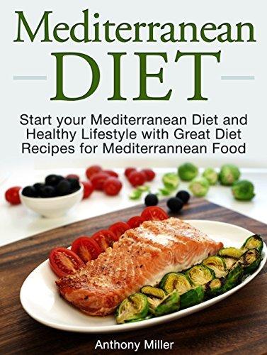 Mediterranean Diet: Start your Mediterranean Diet and Healthy Lifestyle with Great Diet Recipes for Mediterranean Food (Mediterranean diet books, Mediterranean diet, Mediterranean diet for beginners)