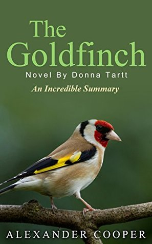The Goldfinch: Novel By Donna Tartt -- An Incredible Summary! (The Goldfinch: An Incredible Summary -- Audiobook, Paperback, Novel, Ebook)