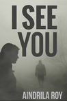 I See You by Aindrila Roy