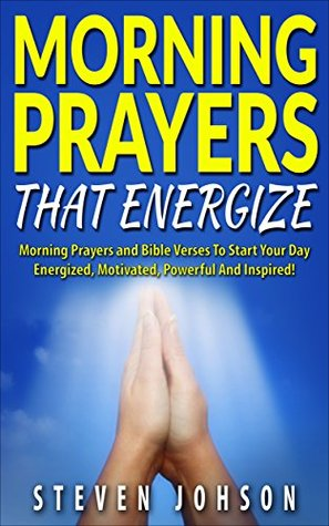 Prayer: Morning Prayers That Energize Including Bible Verses that Inspire, Powerful Prayer Book for Christians, Christians Handbook that Avails Much, Prayers ... with god, evening prayers, Jesus)