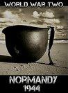 World War Two: Normandy 1944