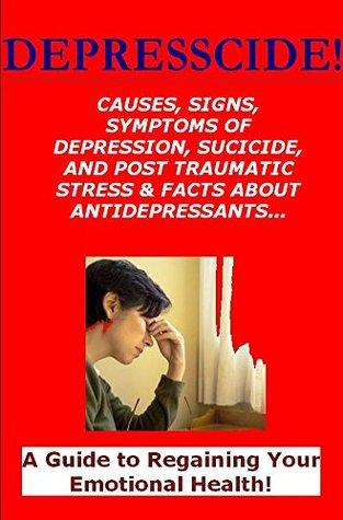 Depresscide!: A Guide to Regaining Your Emotional Health!