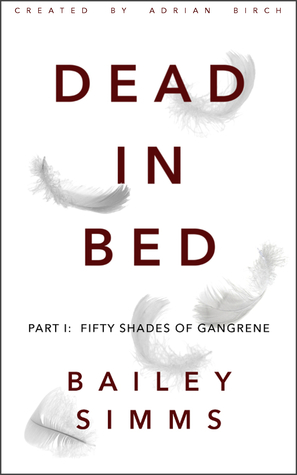 Dead in Bed: Fifty Shades of Gangrene