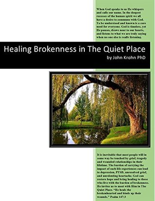 Healing Brokenness in The Quiet Place: Hurtful circumstances in life can break our hearts and wound our soul. God invites us to come to Him to heal the brokenness within to set us free.