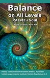 Balance on All Levels, PACME+Soul: Finally, a general holistic experimental method; The Three Sciences we use everyday; Holistic Psychology 2.0 (Balance ... Levels, Best Practices in Energy Medicine)
